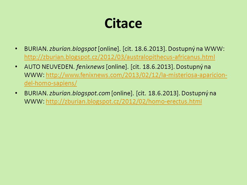 Citace BURIAN. zburian.blogspot [online]. [cit. 18.6.2013]. Dostupný na WWW: http://zburian.blogspot.cz/2012/03/australopithecus-africanus.html.